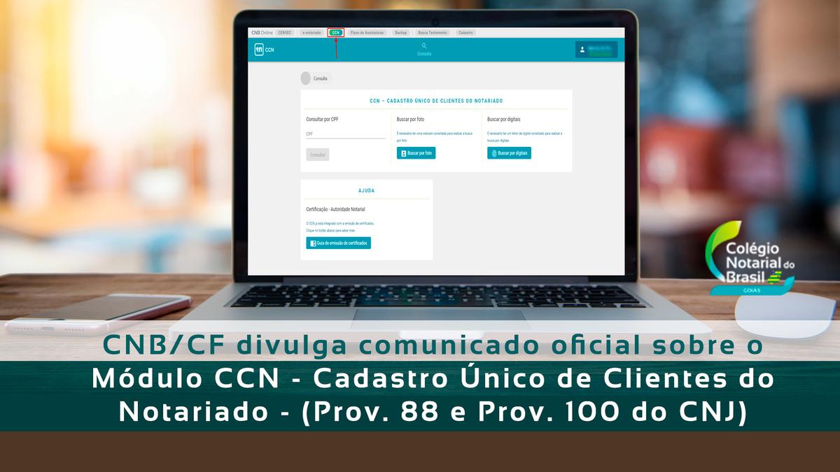 CNB/CF Divulga Comunicado Oficial Sobre O Módulo CCN – Cadastro Único De Clientes Do Notariado – (Prov. 88 E Prov. 100 Do CNJ)