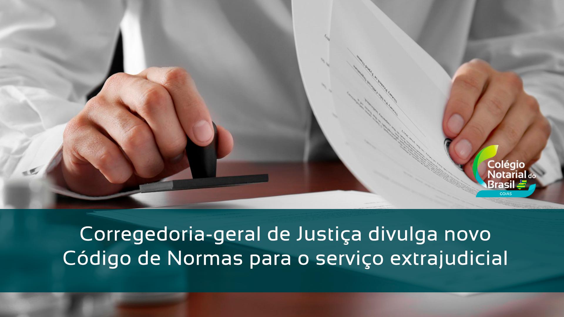 Corregedoria-geral Da Justiça De Goiás Divulga Novo Código De Normas E Procedimentos Do Foro Extrajudicial