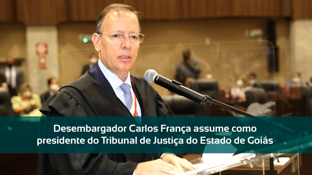 Desembargador Carlos França Assume Como Presidente Do Tribunal De Justiça Do Estado De Goiás