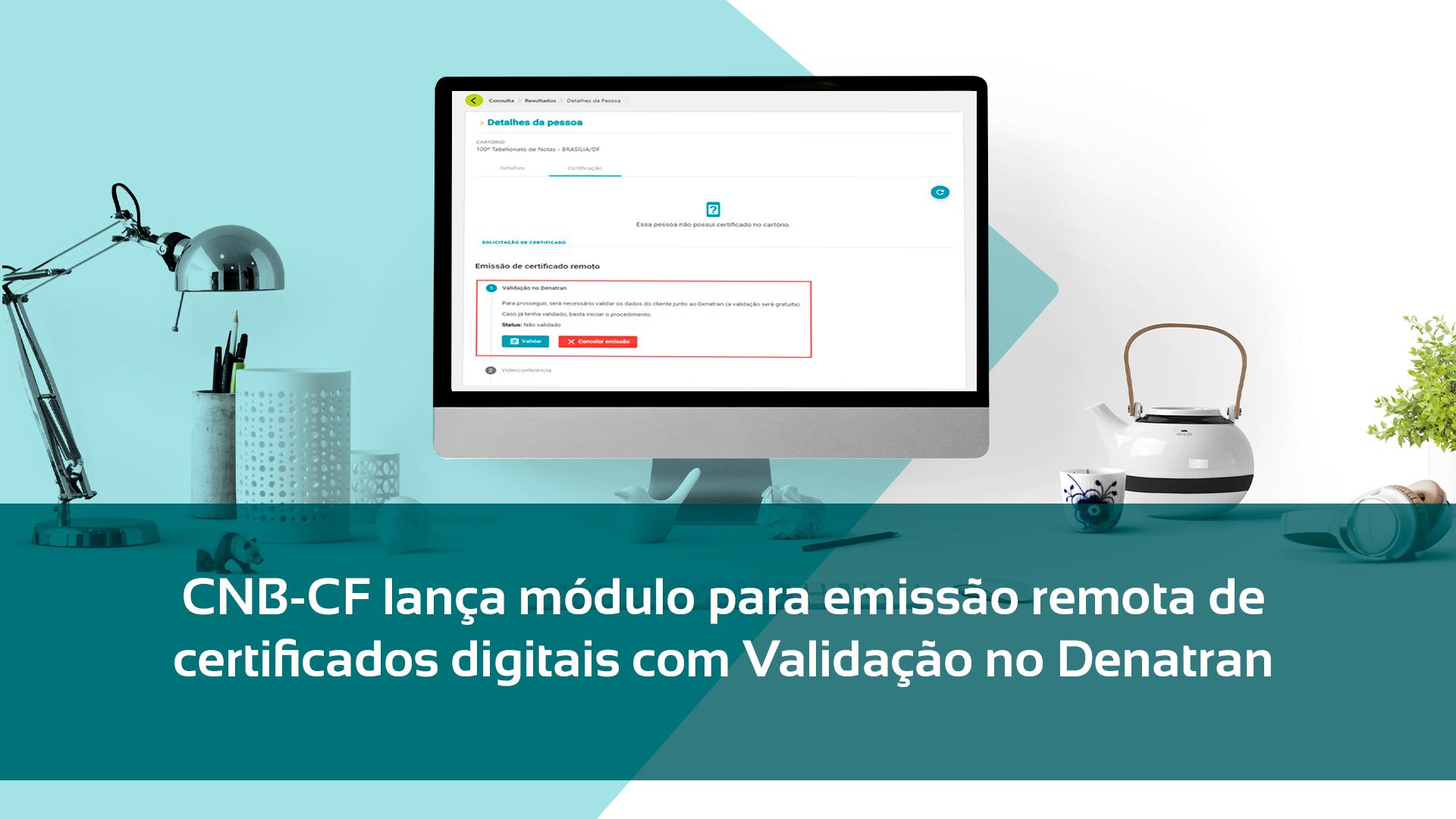 CNB-CF Lança Módulo Para Emissão Remota De Certificados Digitais Com Validação No Denatran