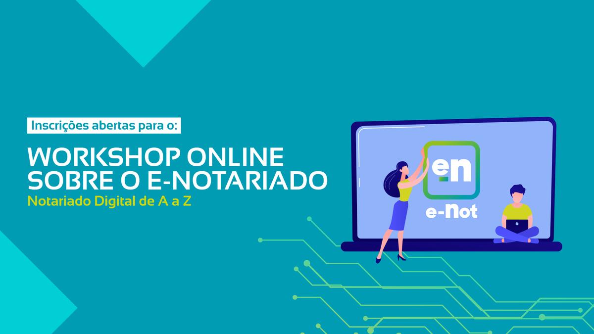 Inscrições Abertas Para O Workshop Online Sobre O E-Notariado – Notariado Digital De A A Z