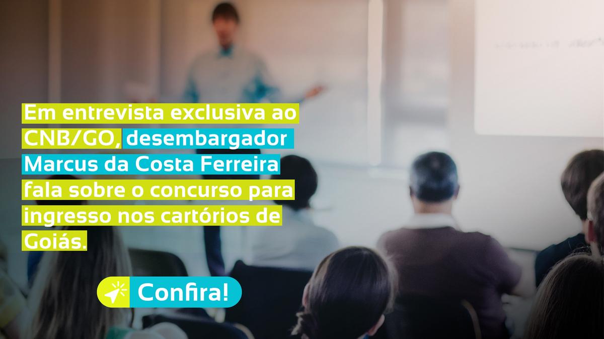 Em Entrevista Exclusiva Ao CNB/GO, O Des. Marcus Da Costa Ferreira Fala Sobre O Concurso Para Ingresso Nos Cartórios De GO